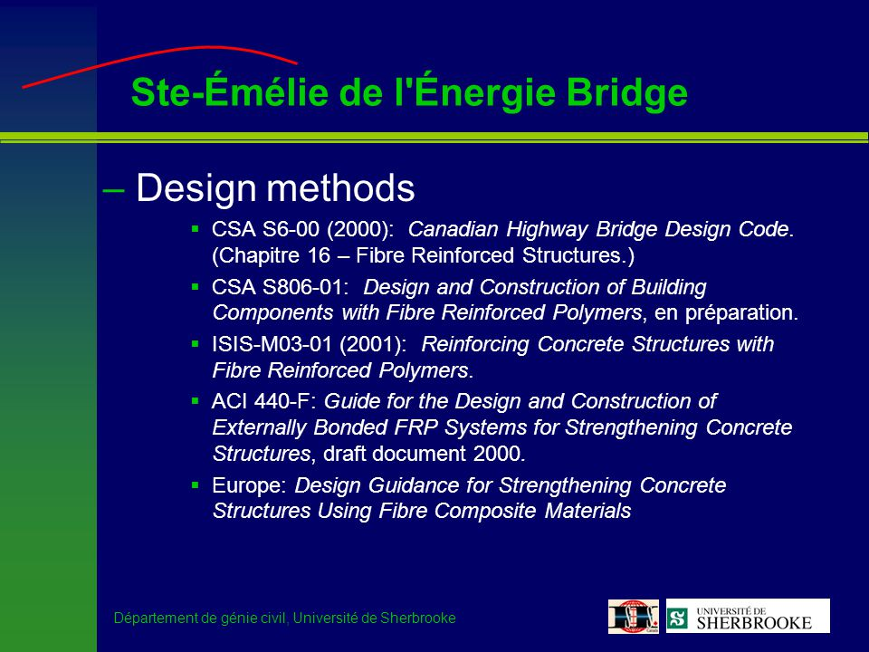 Département de génie civil, Université de Sherbrooke Ste-Émélie de l'Énergie Bridge –Design methods CSA S6-00 (2000): Canadian Highway Bridge Design C