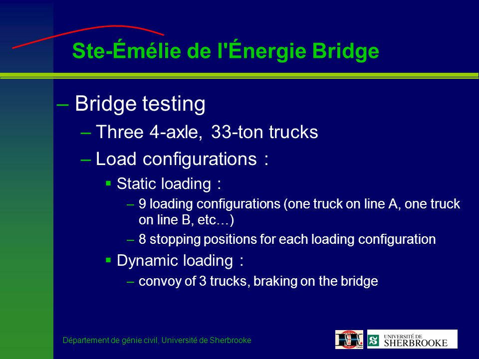 Département de génie civil, Université de Sherbrooke Ste-Émélie de l'Énergie Bridge –Bridge testing –Three 4-axle, 33-ton trucks –Load configurations