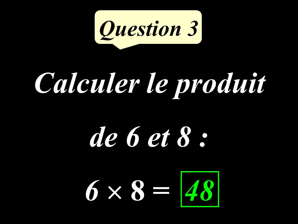 Calculer le double de 48 48 2 = 96 Question 2