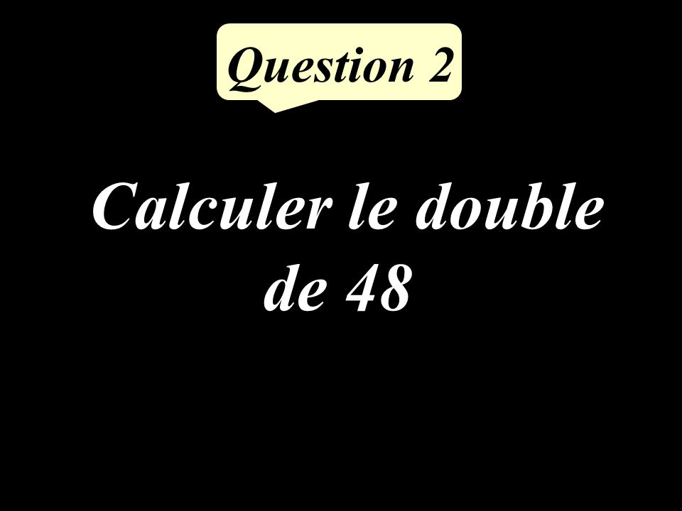 Calculer la somme de 55 et 48 Question 1