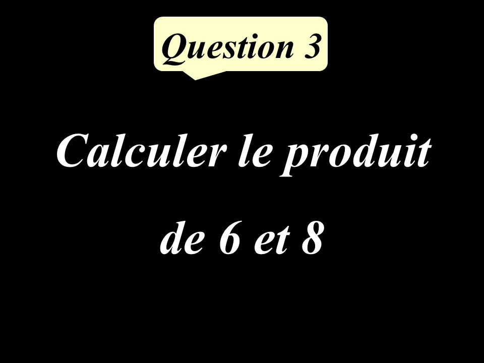 Calculer le double de 48 Question 2
