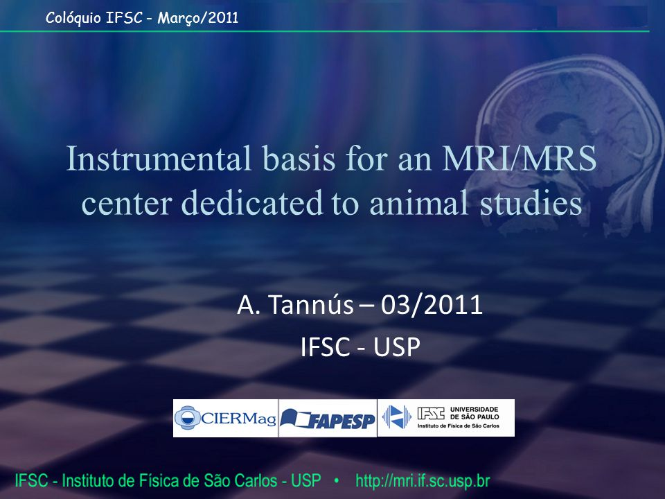 Colóquio IFSC - Março/2011 Instrumental basis for an MRI/MRS center dedicated to animal studies A.