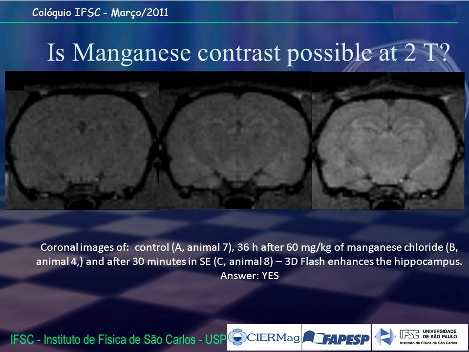 Colóquio IFSC - Março/2011 Is Manganese contrast possible at 2 T.