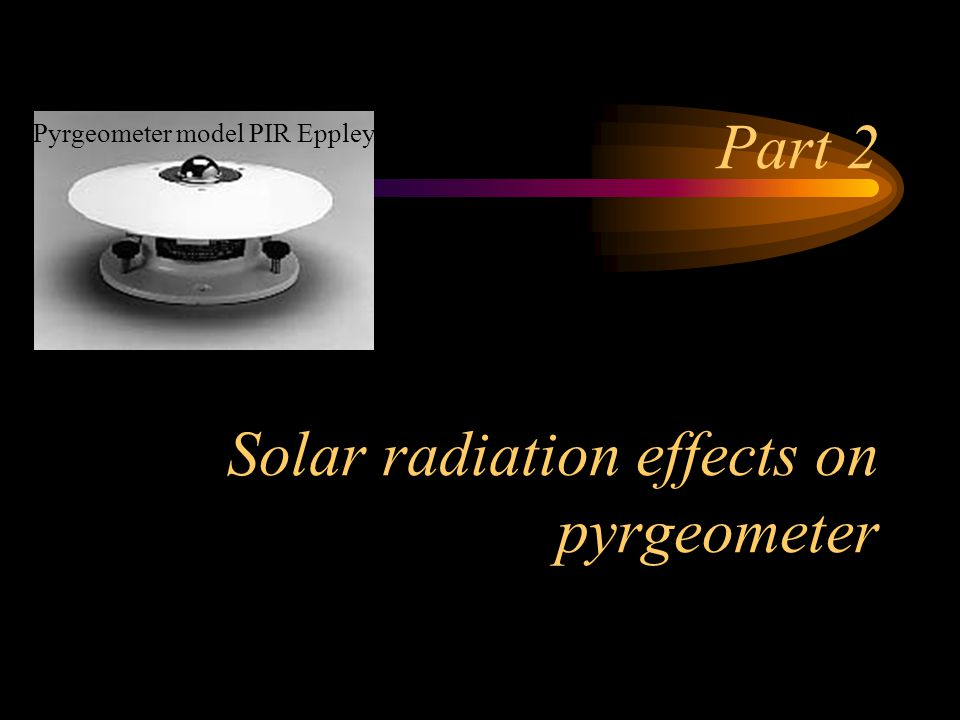 Part 2 Solar radiation effects on pyrgeometer Pyrgeometer model PIR Eppley