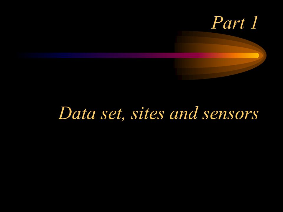 Part 1 Data set, sites and sensors