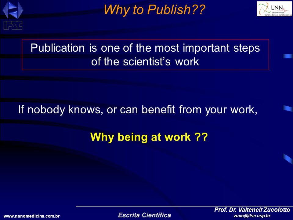 www.nanomedicina.com.br Prof. Dr. Valtencir Zucolotto zuco@ifsc.usp.br Why to Publish .