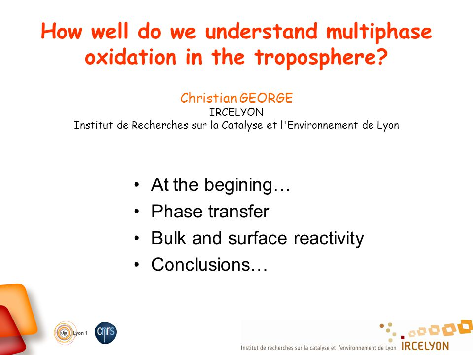 How well do we understand multiphase oxidation in the troposphere? At the begining… Phase transfer Bulk and surface reactivity Conclusions… Christian