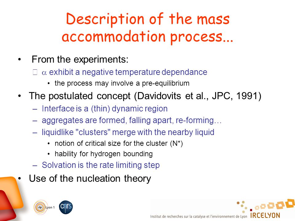 Description of the mass accommodation process... From the experiments: – exhibit a negative temperature dependance the process may involve a pre-equil