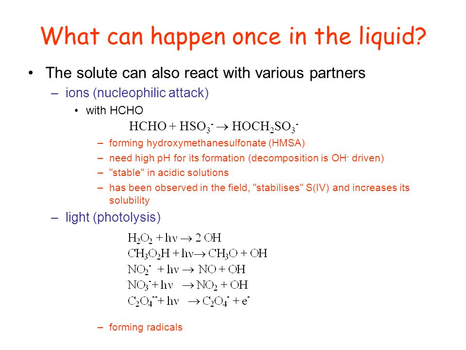 What can happen once in the liquid? The solute can also react with various partners –ions (nucleophilic attack) with HCHO –forming hydroxymethanesulfo