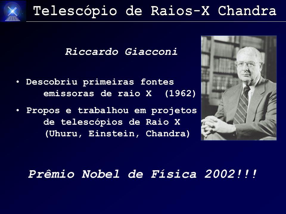 Riccardo Giacconi Descobriu primeiras fontes emissoras de raio X (1962) Propos e trabalhou em projetos de telescópios de Raio X (Uhuru, Einstein, Chandra) Prêmio Nobel de Física 2002!!!