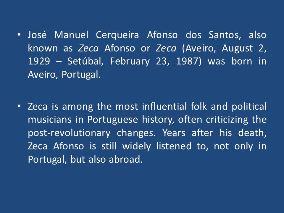 José Manuel Cerqueira Afonso dos Santos, also known as Zeca Afonso or Zeca (Aveiro, August 2, 1929 – Setúbal, February 23, 1987) was born in Aveiro, P