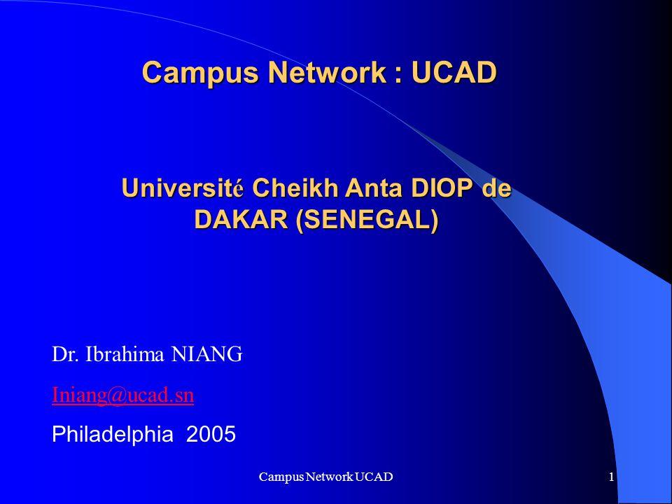 Campus Network UCAD 1 Campus Network :UCAD Campus Network : UCAD Universit é Cheikh Anta DIOP de DAKAR (SENEGAL) Dr.