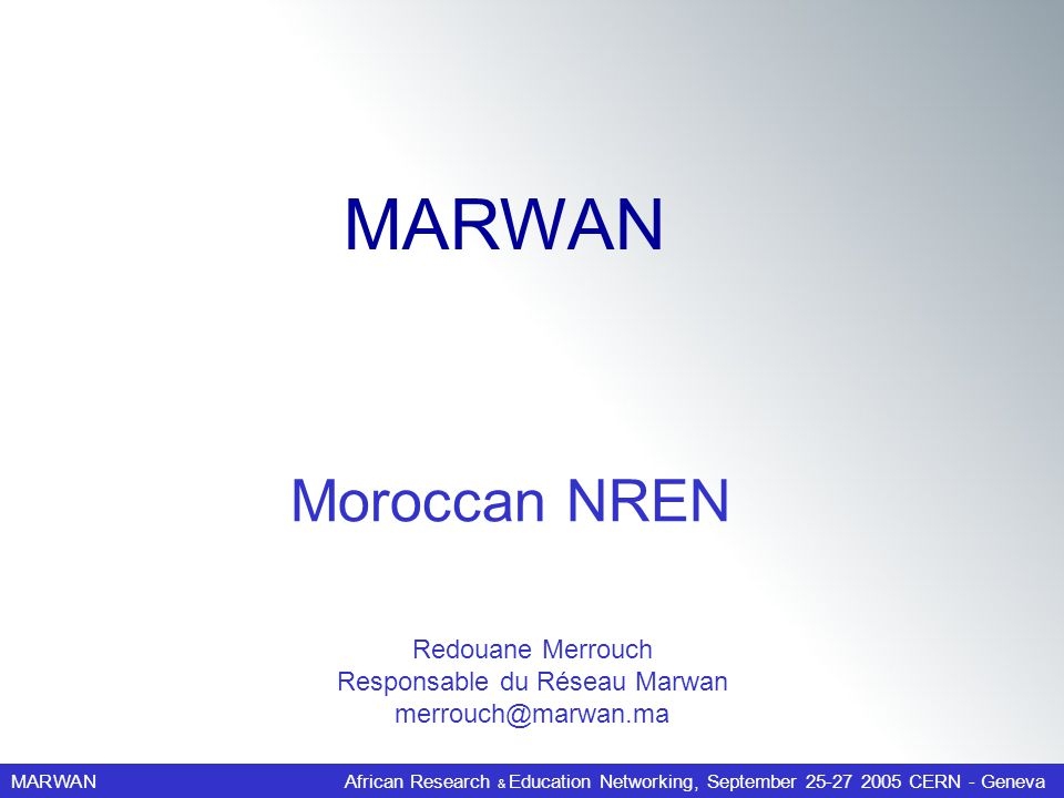 MARWANAfrican Research & Education Networking, September 25-27 2005 CERN - Geneva Redouane Merrouch Responsable du Réseau Marwan merrouch@marwan.ma Mo