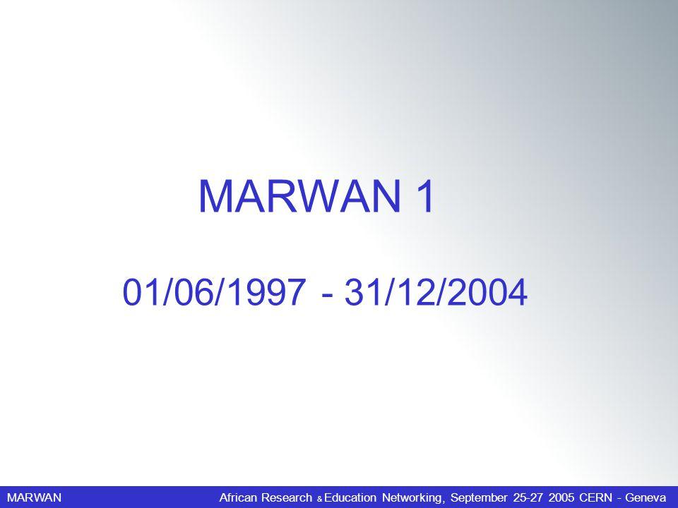 MARWANAfrican Research & Education Networking, September 25-27 2005 CERN - Geneva 01/06/1997 - 31/12/2004 MARWAN 1