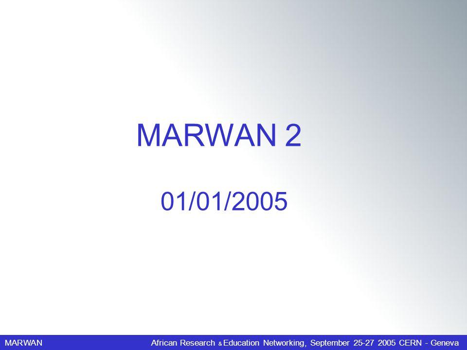 MARWANAfrican Research & Education Networking, September 25-27 2005 CERN - Geneva 01/01/2005 MARWAN 2