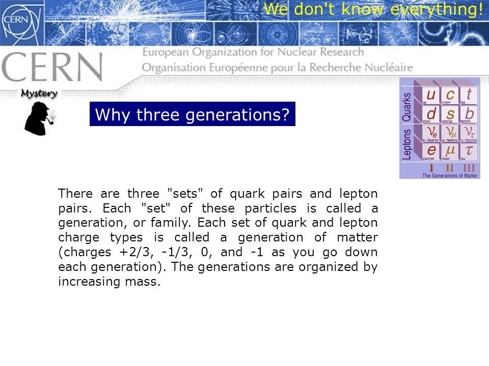 We don t know everything. Why three generations.