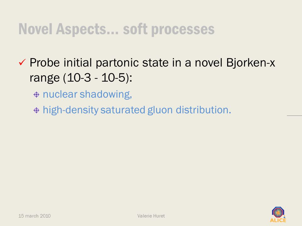 Novel Aspects… soft processes Probe initial partonic state in a novel Bjorken-x range (10-3 - 10-5): nuclear shadowing, high-density saturated gluon d