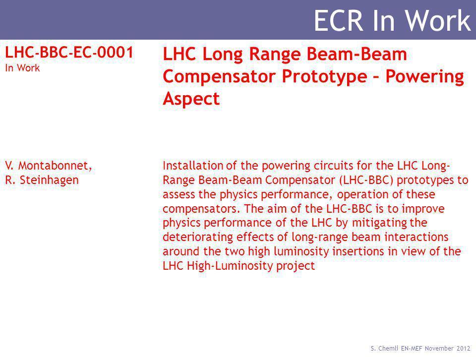 S. Chemli EN-MEF November 2012 ECR In Work LHC - BBC - EC - 0001 In Work LHC Long Range Beam-Beam Compensator Prototype – Powering Aspect V. Montabonn