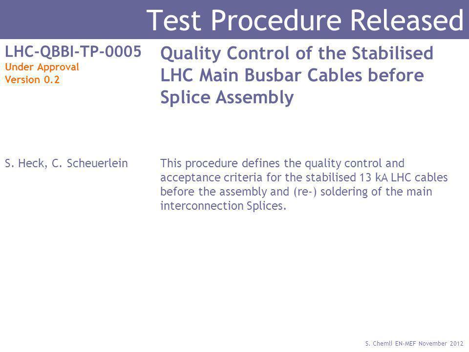 S. Chemli EN-MEF November 2012 Test Procedure Released LHC-QBBI-TP-0005 Under Approval Version 0.2 Quality Control of the Stabilised LHC Main Busbar C