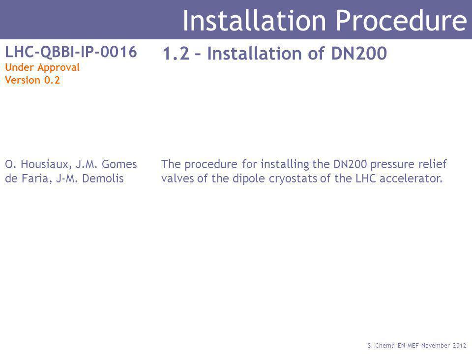 S. Chemli EN-MEF November 2012 Installation Procedure LHC-QBBI-IP-0016 Under Approval Version 0.2 1.2 – Installation of DN200 O. Housiaux, J.M. Gomes