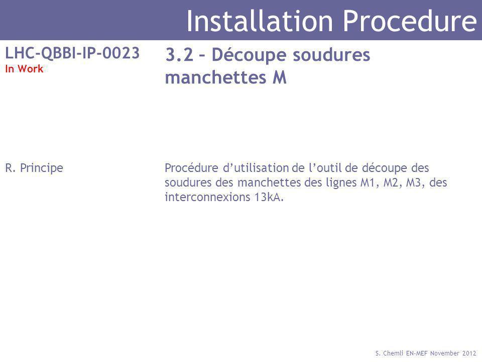 S. Chemli EN-MEF November 2012 Installation Procedure LHC-QBBI-IP-0023 In Work 3.2 – Découpe soudures manchettes M R. PrincipeProcédure dutilisation d