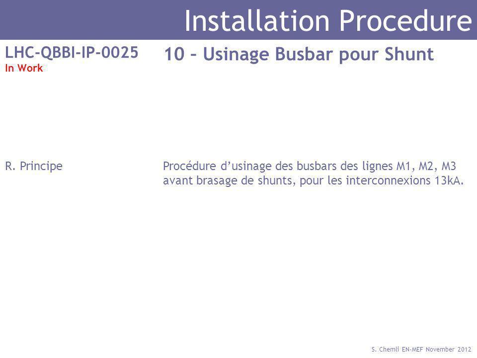 S. Chemli EN-MEF November 2012 Installation Procedure LHC-QBBI-IP-0025 In Work 10 – Usinage Busbar pour Shunt R. PrincipeProcédure dusinage des busbar