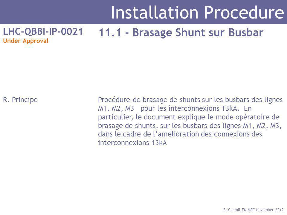 S. Chemli EN-MEF November 2012 Installation Procedure LHC-QBBI-IP-0021 Under Approval 11.1 - Brasage Shunt sur Busbar R. PrincipeProcédure de brasage