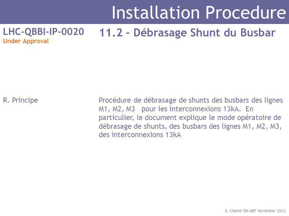 S. Chemli EN-MEF November 2012 Installation Procedure LHC-QBBI-IP-0020 Under Approval 11.2 – Débrasage Shunt du Busbar R. PrincipeProcédure de débrasa