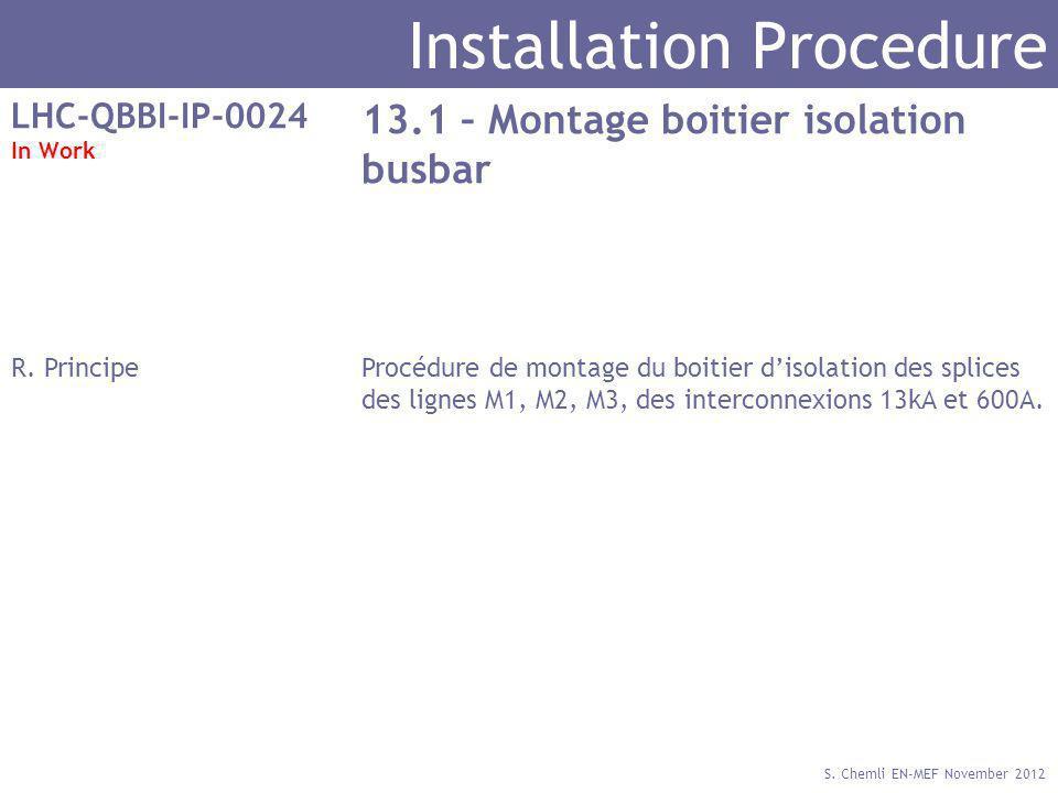 S. Chemli EN-MEF November 2012 Installation Procedure LHC-QBBI-IP-0024 In Work 13.1 – Montage boitier isolation busbar R. PrincipeProcédure de montage