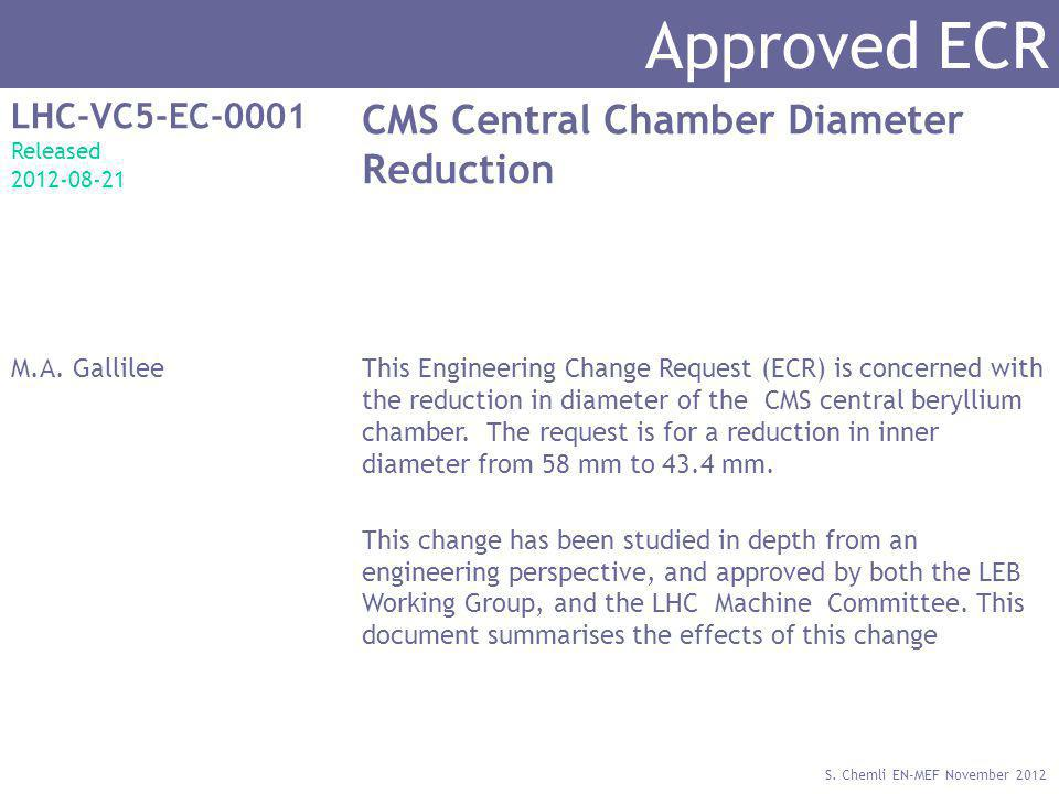 S. Chemli EN-MEF November 2012 Approved ECR LHC-VC5-EC-0001 Released 2012-08-21 CMS Central Chamber Diameter Reduction M.A. GallileeThis Engineering C