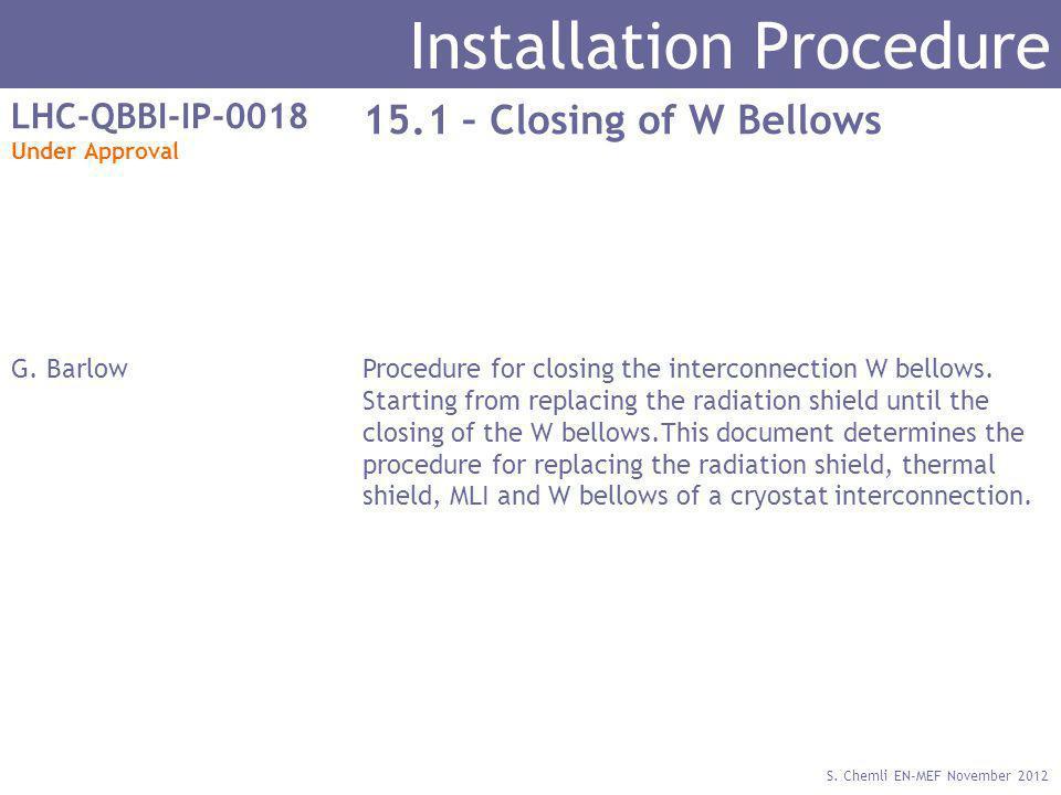 S. Chemli EN-MEF November 2012 Installation Procedure LHC-QBBI-IP-0018 Under Approval 15.1 – Closing of W Bellows G. BarlowProcedure for closing the i