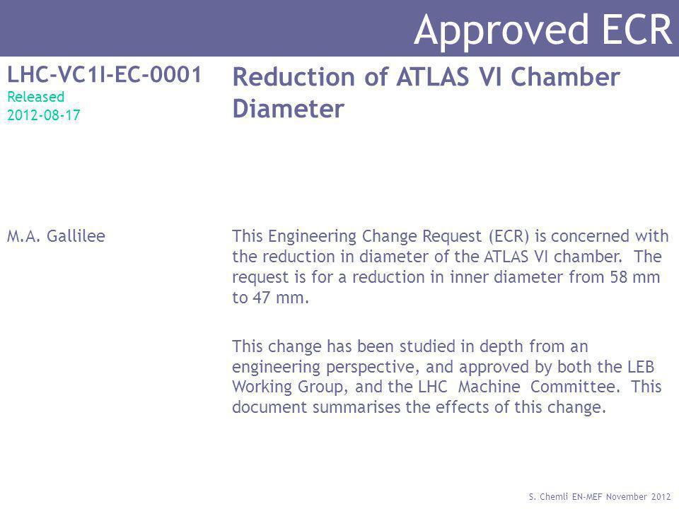 S. Chemli EN-MEF November 2012 Approved ECR LHC-VC1I-EC-0001 Released 2012-08-17 Reduction of ATLAS VI Chamber Diameter M.A. GallileeThis Engineering