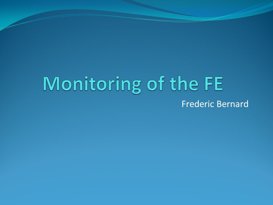 Monitoring of the Front Ends (PLC, FEC) Currently: Siemens and Schneider PLCs SystemIntegrity (connection, heartbeat, time) PLC DIAMON agent (mode, CPU error, I/O error etc…) BE Front End Computers SystemIntegrity (connection, heartbeat, time) Clic DIAMON agent (CPU, Memory, FIP etc…) What we would like to have .