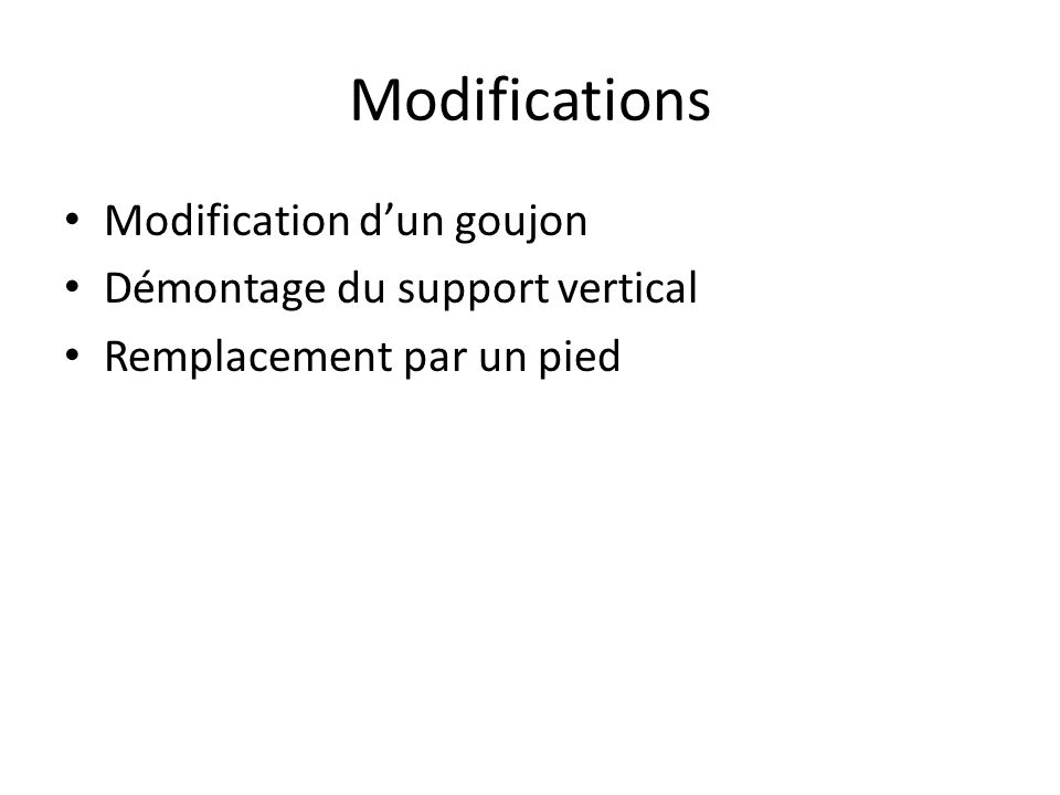 Modifications Modification dun goujon Démontage du support vertical Remplacement par un pied