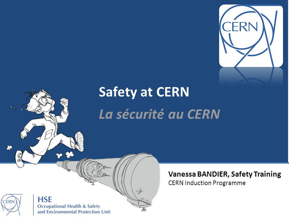 Vanessa BANDIER, Safety Training CERN Induction Programme Safety at CERN La sécurité au CERN