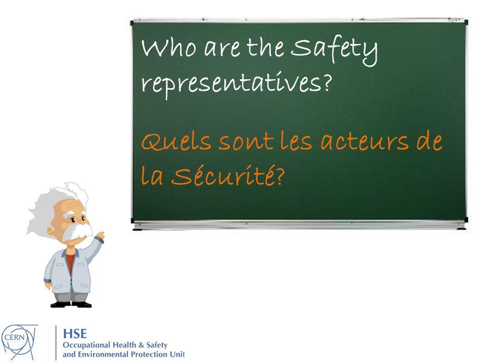 Who are the Safety representatives? Quels sont les acteurs de la Sécurité?