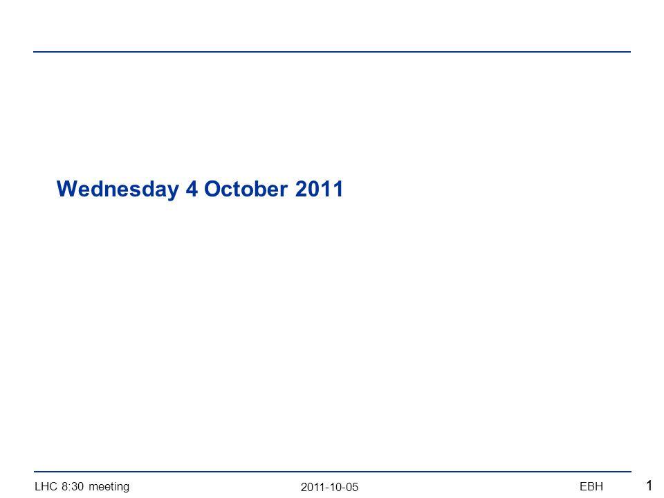 2011-10-05 LHC 8:30 meetingEBH 11 Wednesday 4 October 2011