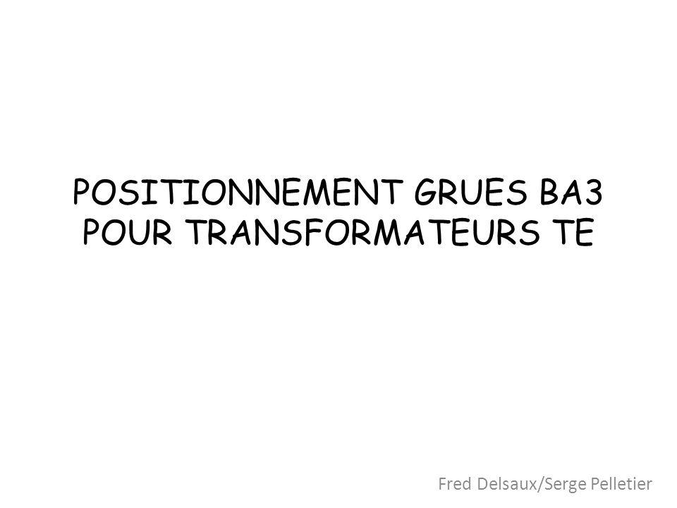 POSITIONNEMENT GRUES BA3 POUR TRANSFORMATEURS TE Fred Delsaux/Serge Pelletier
