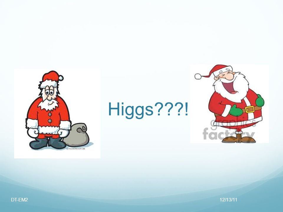 Higgs ! 12/13/11DT-EM2