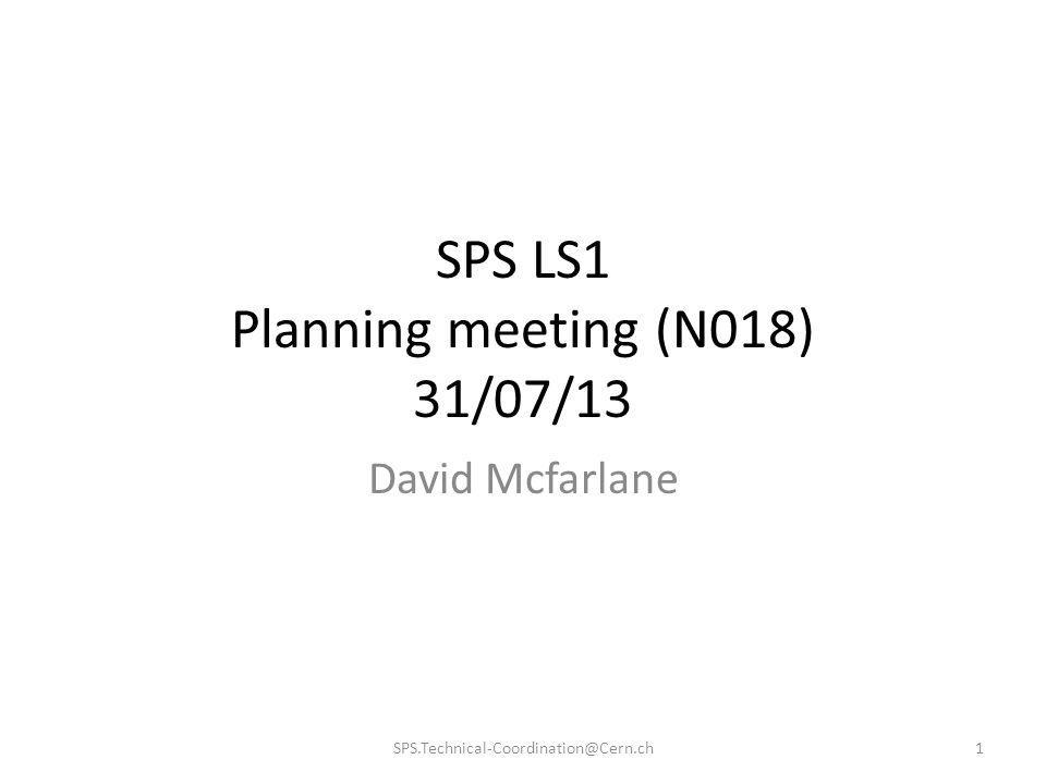 SPS LS1 Planning meeting (N018) 31/07/13 David Mcfarlane 1SPS.Technical-Coordination@Cern.ch