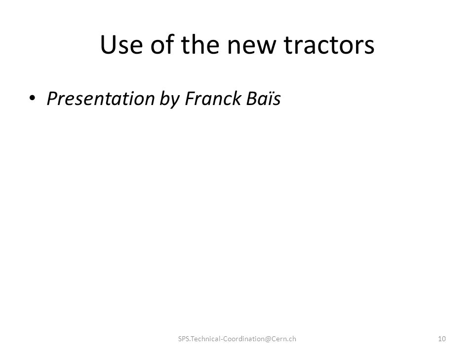 Use of the new tractors Presentation by Franck Baïs SPS.Technical-Coordination@Cern.ch10