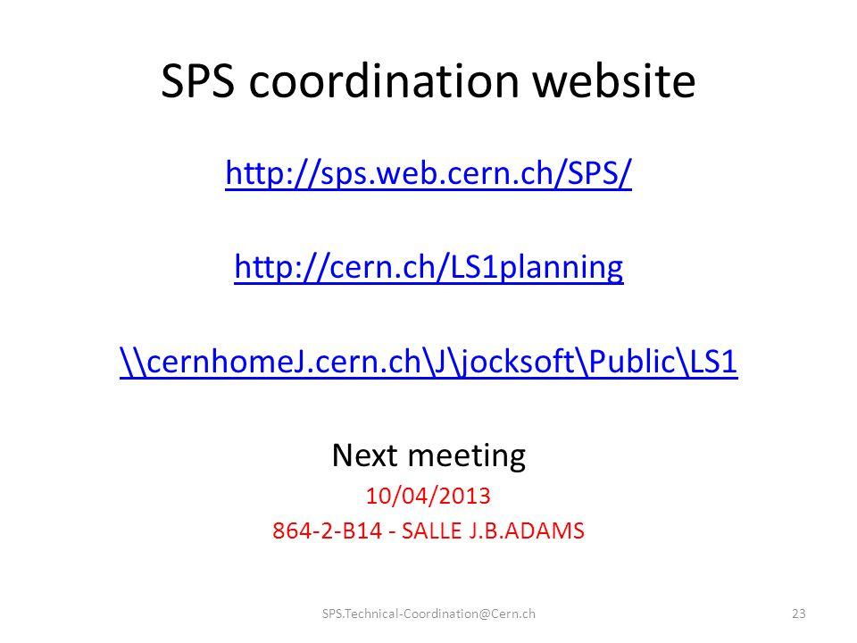 SPS coordination website http://sps.web.cern.ch/SPS/ http://cern.ch/LS1planning \\cernhomeJ.cern.ch\J\jocksoft\Public\LS1 Next meeting 10/04/2013 864-2-B14 - SALLE J.B.ADAMS SPS.Technical-Coordination@Cern.ch23