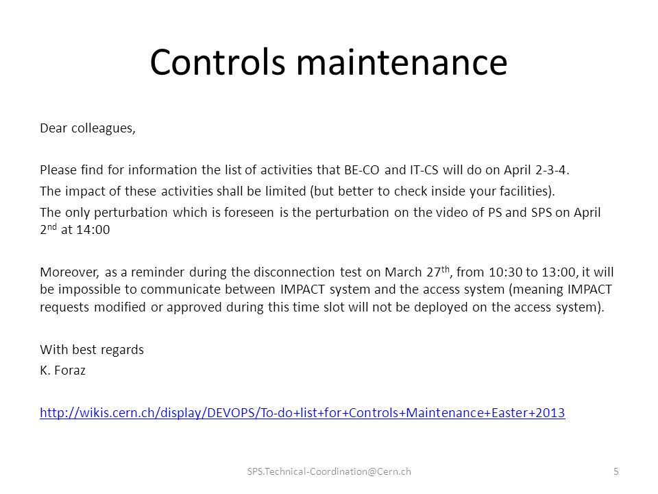 Controls maintenance Dear colleagues, Please find for information the list of activities that BE-CO and IT-CS will do on April 2-3-4. The impact of th