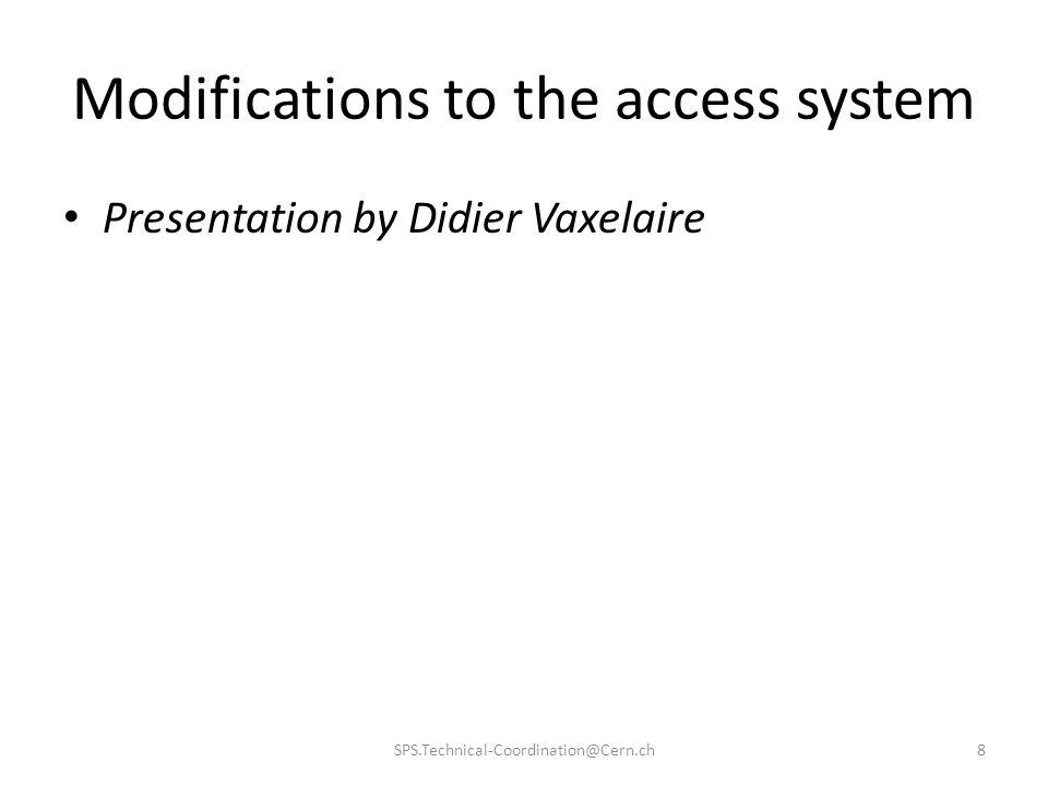 Modifications to the access system Presentation by Didier Vaxelaire SPS.Technical-Coordination@Cern.ch8
