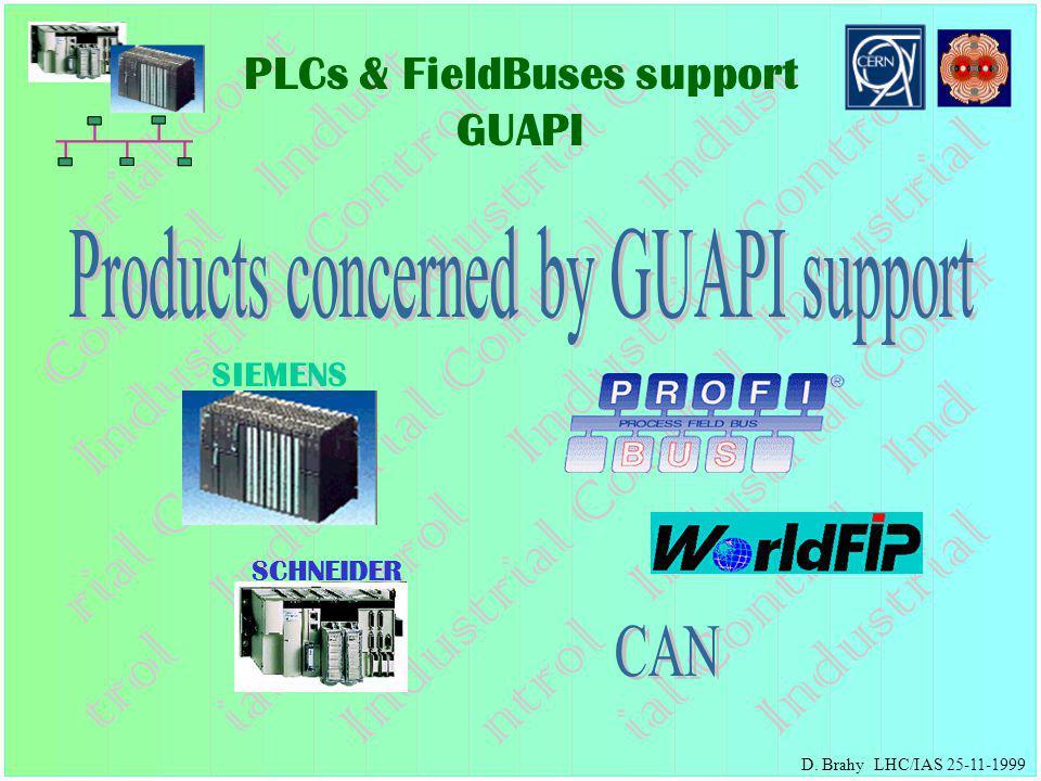 PLCs & FieldBuses support GUAPI SIEMENS SCHNEIDER D. Brahy LHC/IAS 25-11-1999