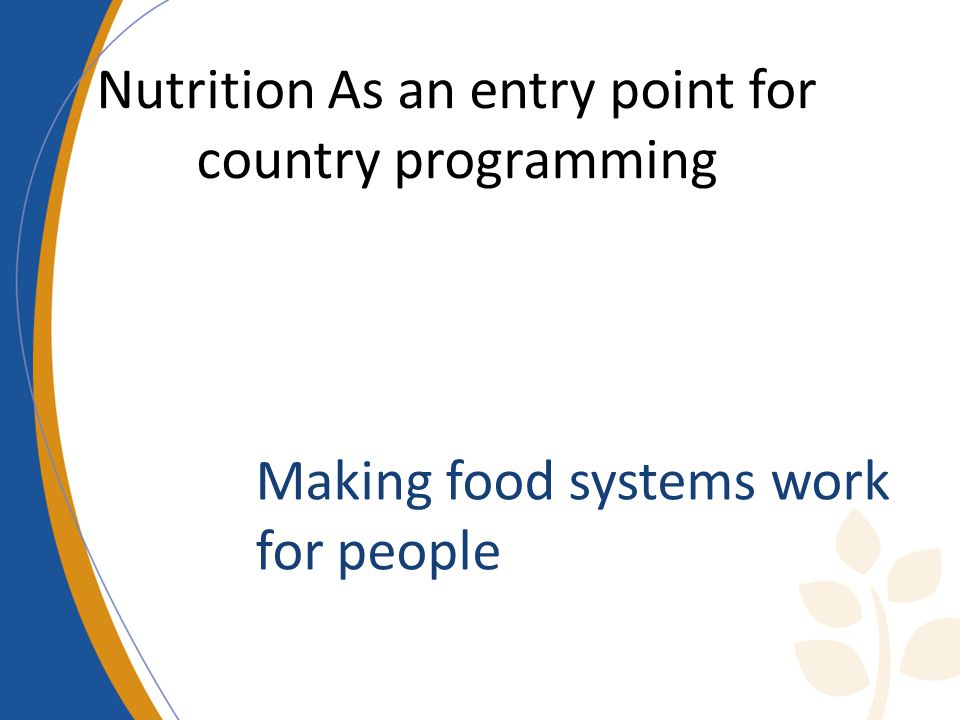 Nutrition As an entry point for country programming Making food systems work for people