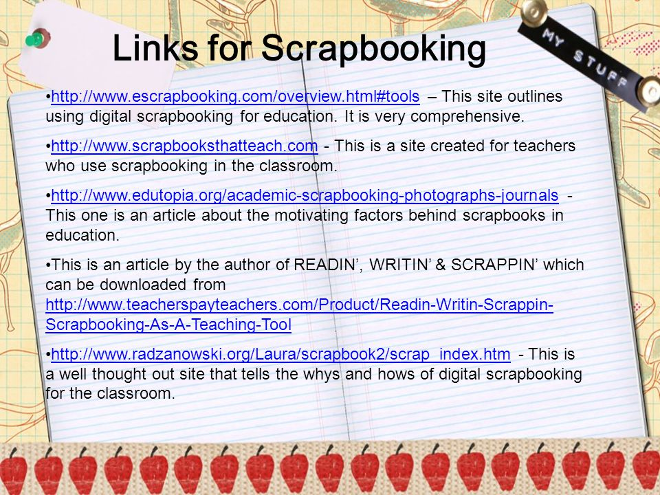 b Links for Scrapbooking http://www.escrapbooking.com/overview.html#tools – This site outlines using digital scrapbooking for education. It is very co