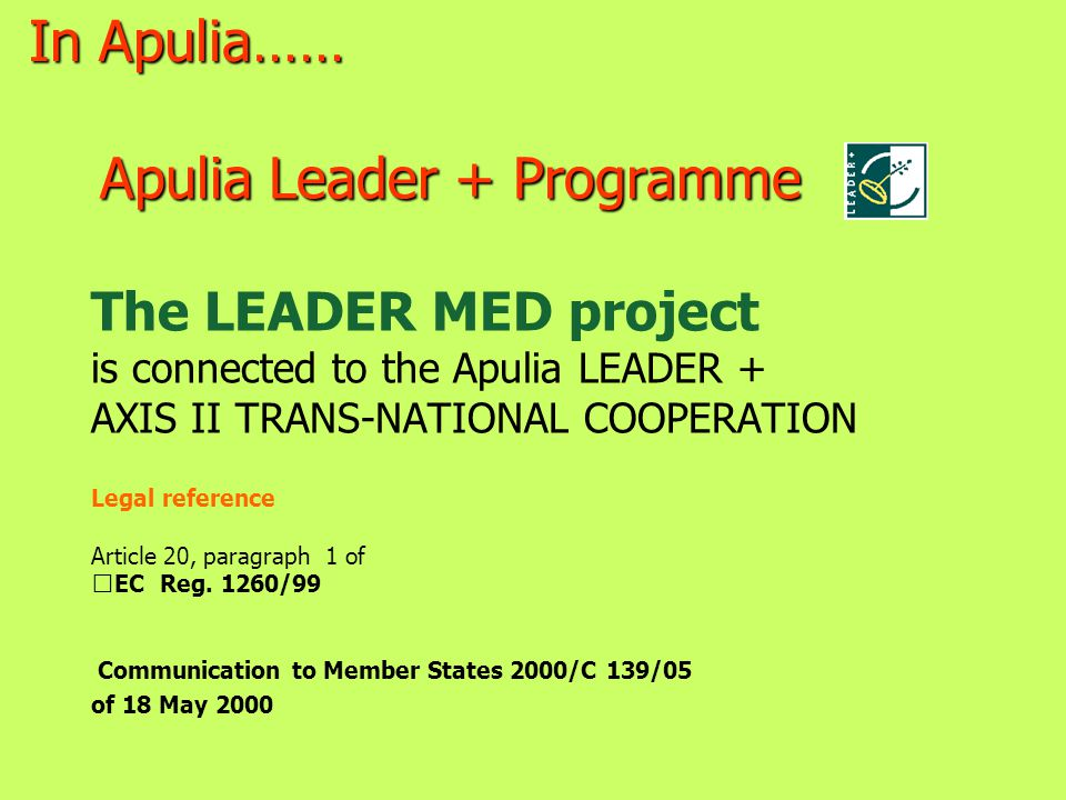 Apulia Leader + Programme Apulia Leader + Programme The LEADER MED project is connected to the Apulia LEADER + AXIS II TRANS-NATIONAL COOPERATION Lega
