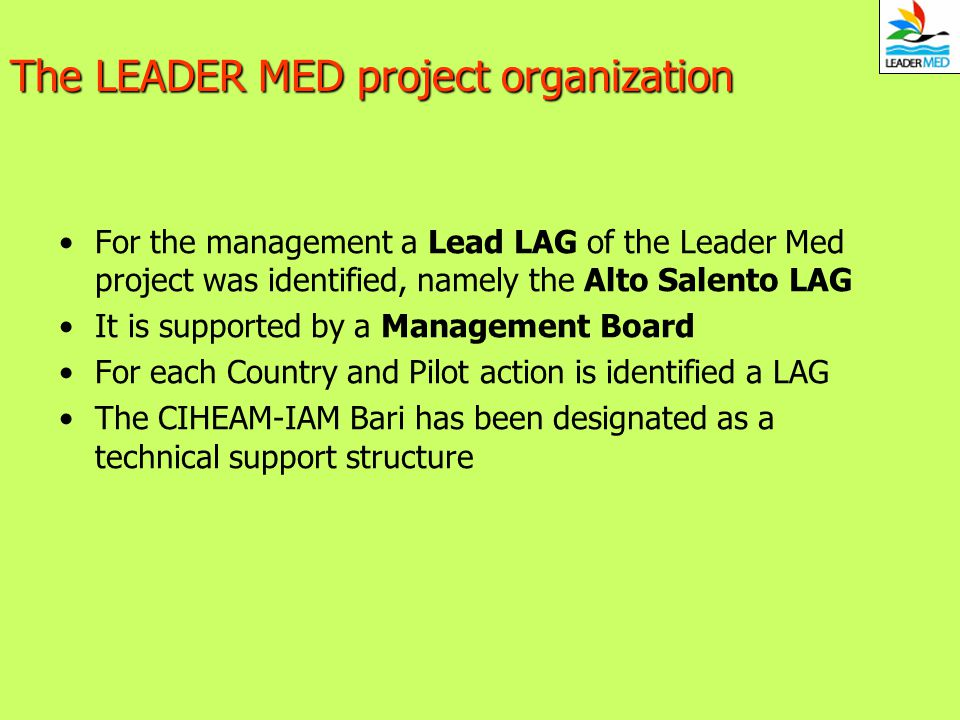 The LEADER MED project organization For the management a Lead LAG of the Leader Med project was identified, namely the Alto Salento LAG It is supporte