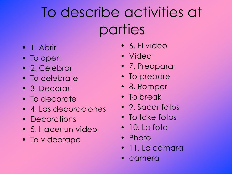 To describe activities at parties 1. Abrir To open 2.